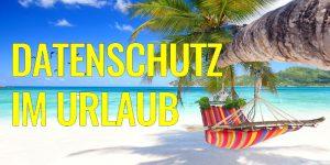 Beitragsbild_Andreas_Dolezal_Datenschutz_im_Urlaub